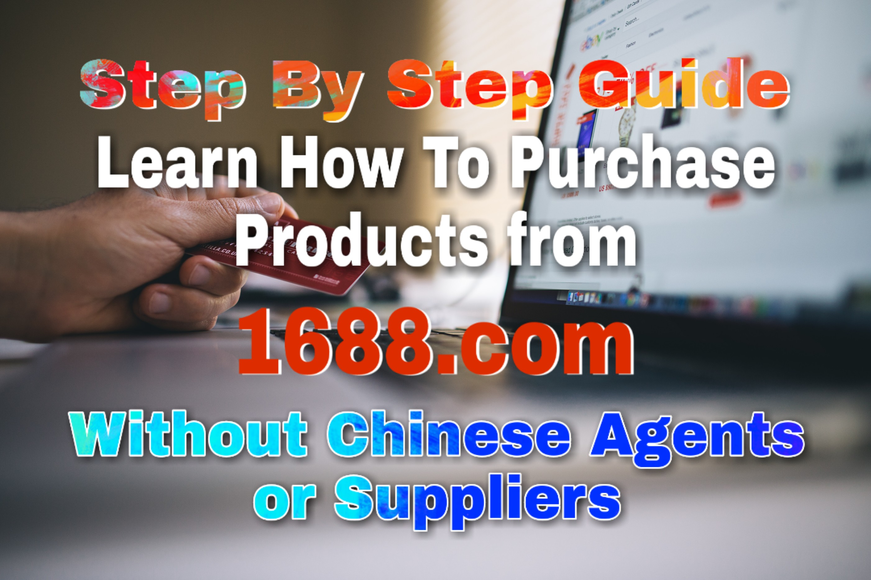 Guide To Import from 1688. com Without Chinese Agents/Suppliers - Step by Step PDF Guide