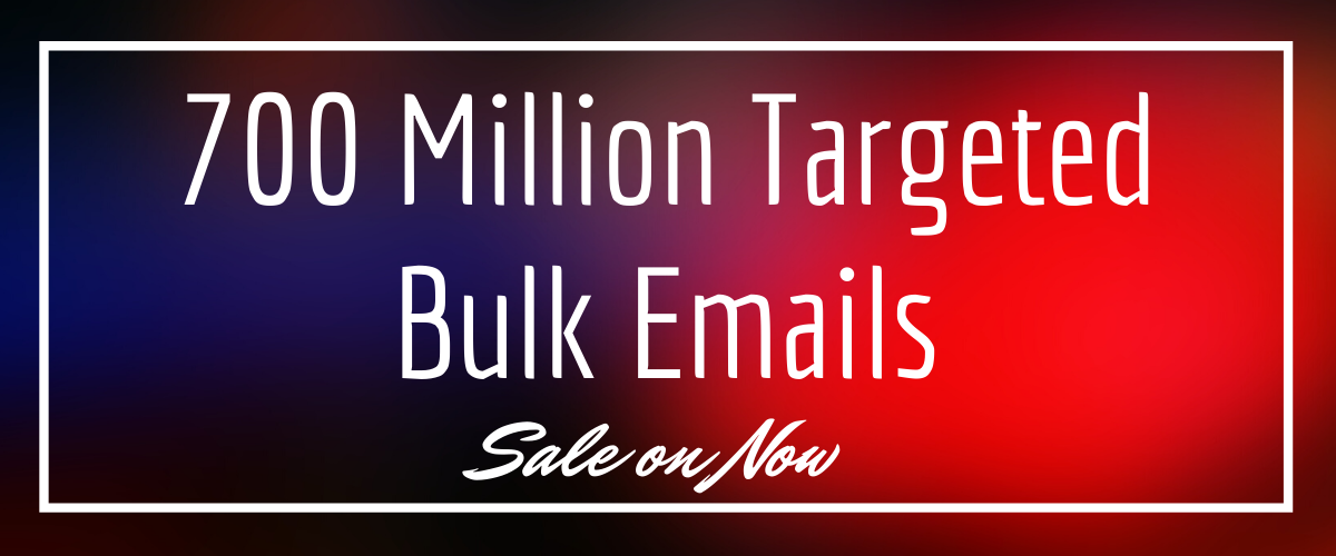 700 Million Bulk mails for emails marketing and increasing sales.