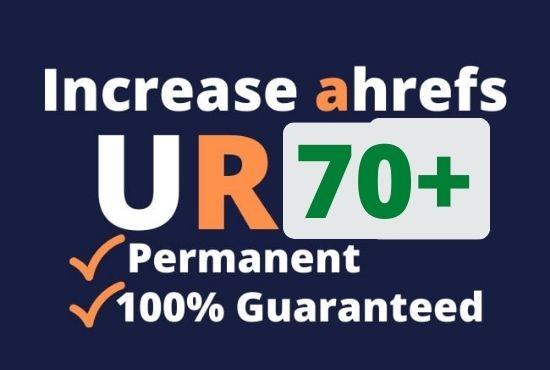 I will increase ahrefs url rating ahrefs ur 70plus