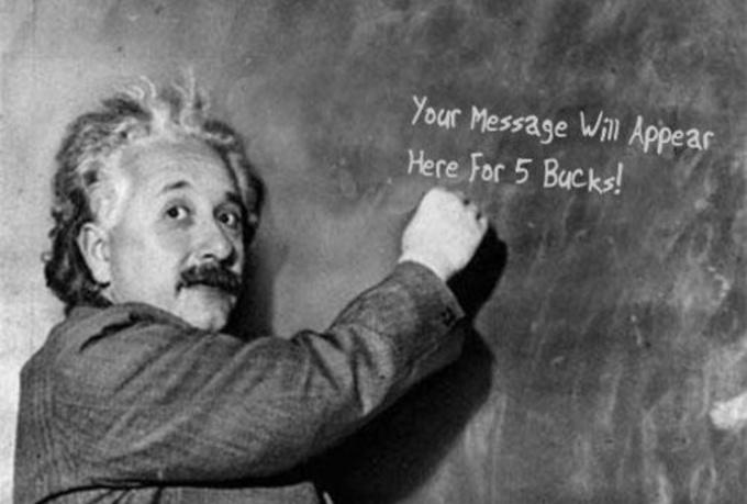 Your message on a board written by Einstein