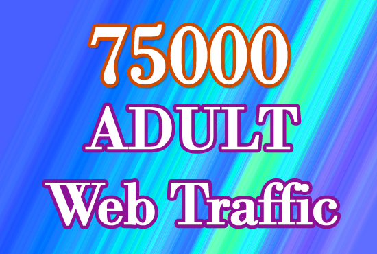 75000 Targeted HQ ADULT Web Traffic