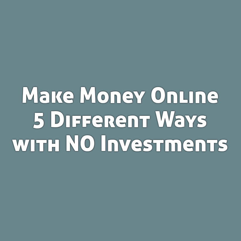 Earn Money 5 Different Ways Online With No Investments