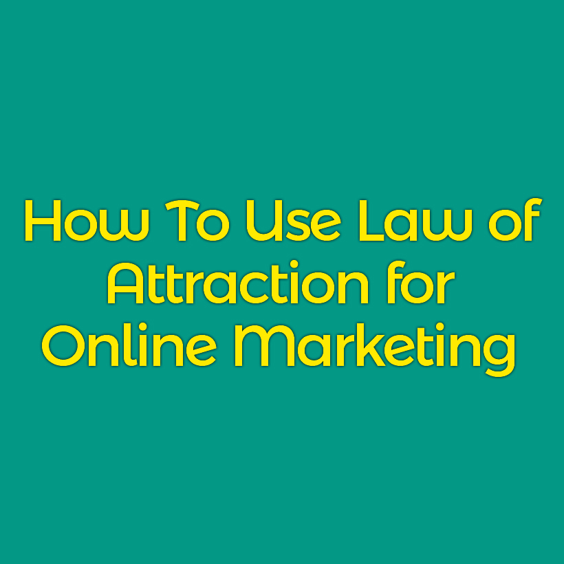 How To Use Law of Attraction for Online Marketing