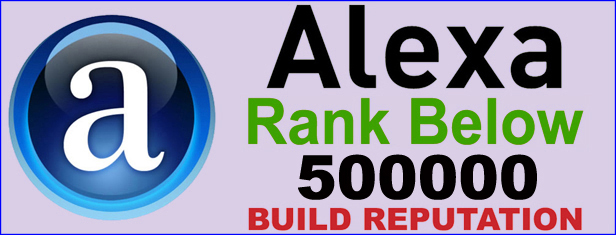 Build REPUTATION  Boost ALEXA RANK  Global Alexa rank below 500,000 in 30 Days