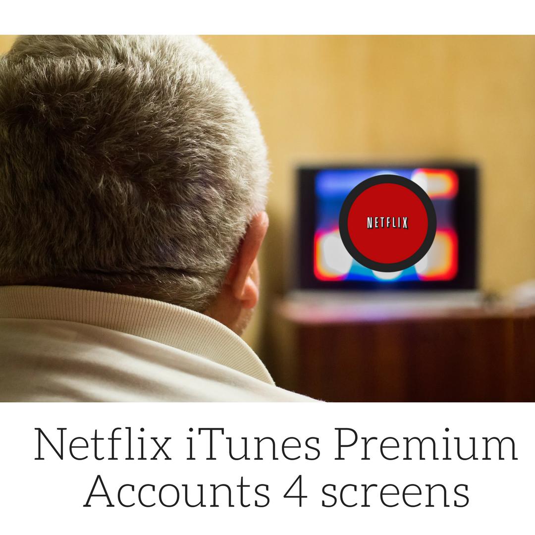Netflix iTunes Premium accounts 4 screens ULTRA HD