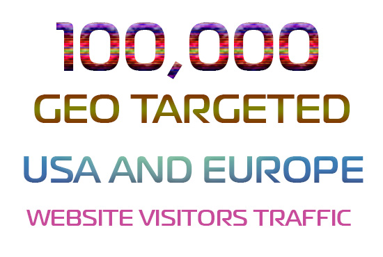 100000 USA and Europe GEO Targeted Website Visitors Traffic