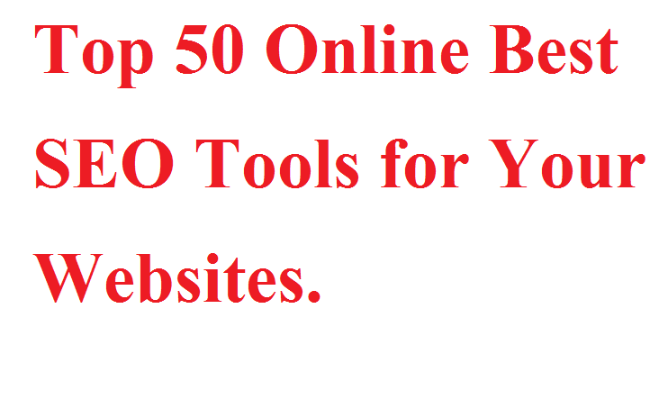 Top 50 Online Best SEO Tools LIST for Your Websites