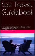 Bali Travel Guidebook A complete tourist guide book as a partner during your visit to Bali