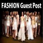 I will do Guest Post on Fashion and Lifestyle Niche Blog